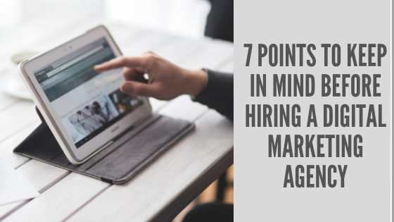 7 points to keep in mind before hiring a digital marketing agency