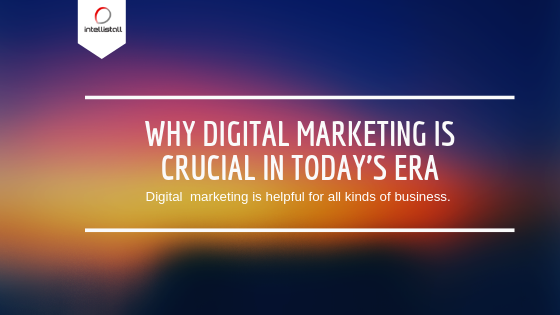 Why digital marketing is crucial in todays era