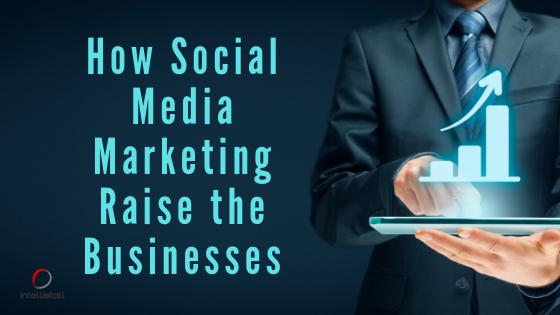 how social media marketing raise the businesses