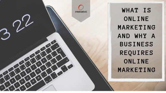What is online marketing and why a business requires online marketing