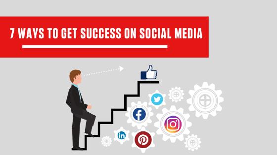 7 Ways to Get Success through Social Media