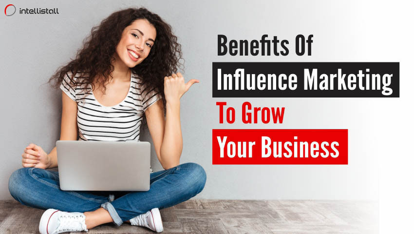 7 most attractive benefits of influence marketing to grow your business